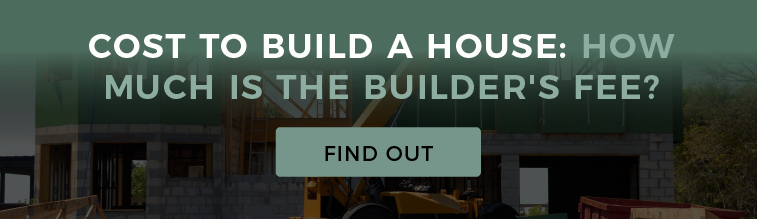 Cost to Build a House: How Much Is the Builder's Fee?